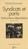 Michel Branciard et Edmond Maire - Syndicats et partis (1) - Autonomie ou dépendance 1879-1947.