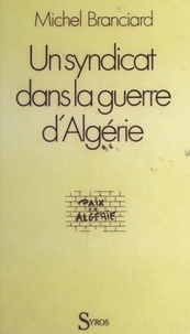 Michel Branciard et Pierre Ayçoberry - Un syndicat face à la guerre d'Algérie - La CFTC qui deviendra CFDT.