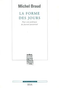 Michel Braud - La forme des jours - Pour une poétique du journal personnel.