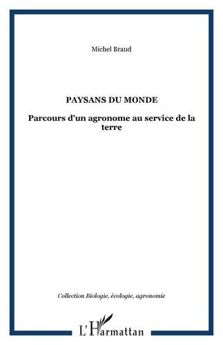 Michel Braud - Paysans du monde - Parcours d'un agronome au service de la terre.