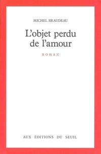 Michel Braudeau - L'Objet perdu de l'amour.