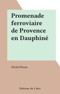 Michel Braun - Promenade ferroviaire de Provence en Dauphiné.