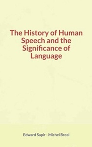 Livres à télécharger pour kindle The History of Human Speech and the Significance of Language CHM DJVU 9782366597646