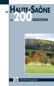 Michel Bregnard - La Haute-Saône en 200 questions.