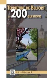 Michel Bregnard - Le Territoire de Belfort en 200 questions.