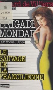 Michel Brice - Le sauvage de la Francilienne.