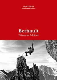 Michel Bricola et Dominique Potard - Berhault - Virtuose de l'altitude.