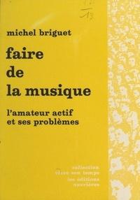 Michel Briguet et Jacques Charpentreau - Faire de la musique - L'amateur actif et ses problèmes.