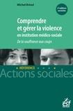 Michel Brioul - Comprendre et gérer la violence en institution médico-sociale - De la souffrance aux coups.