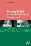 Michel Brioul - Prendre en compte le deuil en institution médico-sociale - Comprendre et soutenir.