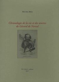 Michel Brix - Chronologie de la vie et des oeuvres de Gérard de Nerval.