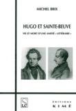 """Michel Brix - Hugo et Sainte-beuve : vie et mort d'une amitié """"littéraire""""."""