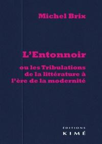 Michel Brix - L'entonnoir, ou les tribulations de la littérature à l'ère de la modernité.