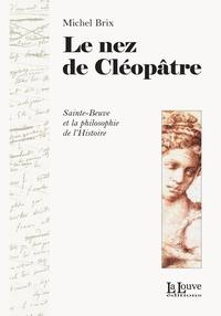Michel Brix - Le nez de Cléopâtre - Sainte-Beuve et la philosophie de l'Histoire.
