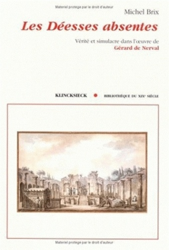 Michel Brix - Les déesses absentes - Vérité et simulacre dans l'oeuvre de Gérard de Nerval.