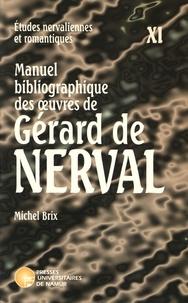 Michel Brix - Manuel bibliographique des oeuvres de Gérard de Nerval.