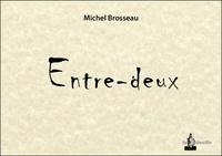 Michel Brosseau - Entre-deux.
