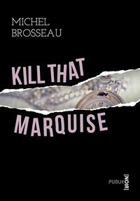 Michel Brosseau - Kill that marquise - où comment une marquise en sortant contribue à l'invention de la littérature numérique (et roman policier véritable).