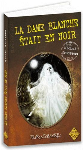 Michel Brosseau - La dame blanche était en noir.