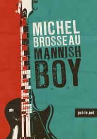 Michel Brosseau - Mannish Boy - du rock'n roll dans nos provinces.