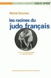 Michel Brousse - Les racines du judo français - Histoire d'une culture sportive.