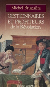 Michel Bruguière - Gestionnaires et profiteurs de la Révolution - L'administration des finances françaises de Louis XVI à Bonaparte.