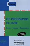 Michel Bruillon et Sylvie Ducas - Les professions du livre - Edition, librairie, bibliothèque.