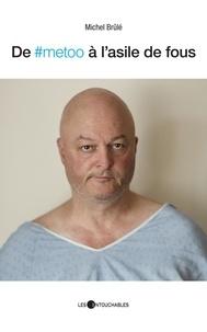 Michel Brûlé - De #metoo à l'asile de fous.