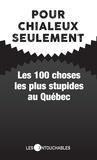 Michel Brûlé - Pour chialeux seulement - Les 100 choses les plus stupides au Québec.
