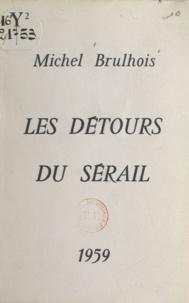 Michel Brulhois - Les détours du sérail.