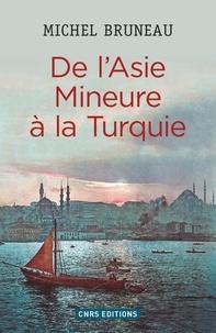 Michel Bruneau - De l'Asie Mineure à la Turquie - Minorités, homogénéisation ethno-nationale, diasporas.