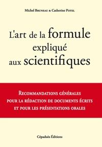 L'art de la formule expliqué aux scientifiques- Recommandations générales pour la rédaction de documents écrits et pour les présentations orales - Michel Bruneau |