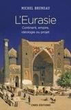 Michel Bruneau - L'Eurasie - Continent, empire, idéologie ou projet.
