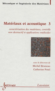 Michel Bruneau et Catherine Potel - Matériaux et acoustique - Tome 3, Caractérisation des matériaux, contrôle non destructif et applications médicales.