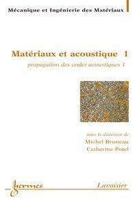 Michel Bruneau et Catherine Potel - Matériaux et acoustique - Tome 1, Propagation des ondes acoustiques 1.