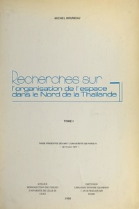 Michel Bruneau - Recherches sur l'organisation de l'espace dans le nord de la Thaïlande (1) - Thèse présentée devant l'Université de Paris IV, le 10 juin 1977.