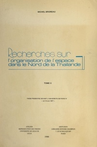 Michel Bruneau - Recherches sur l'organisation de l'espace dans le nord de la Thaïlande (2) - Thèse présentée devant l'Université de Paris IV, le 10 juin 1977.