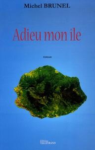 Michel Brunel - Adieu mon île.