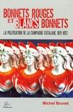 Michel Brunet - Bonnets rouges et blancs bonnets - La politisation de la campagne catalane 1815-1852.