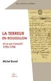 Michel Brunet - La Terreur en Roussillon et ce qui s'ensuivit (1793-1794).