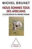 Michel Brunet - Nous sommes tous des Africains - A la recherche du premier homme.