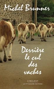 Michel Brunner - Derrière le cul des vaches.