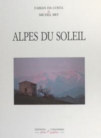 Michel Bry et Fabian Da Costa - Alpes du soleil - Du sommet des Écrins à la vallée des Merveilles.