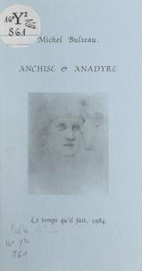 Michel Bulteau - Anchise et Anadyre.