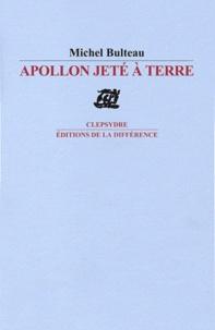 Michel Bulteau - Apollon jeté à terre.