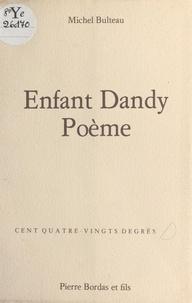 Michel Bulteau - Enfant dandy poème.
