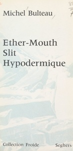 Michel Bulteau et Serge Sautreau - Éther-Mouth, slit, hypodermique.