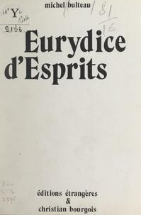 Michel Bulteau - Eurydice d'esprits.