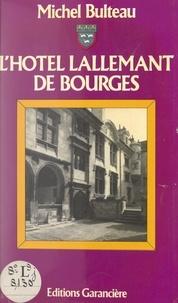 Michel Bulteau - L'hôtel Lallemant de Bourges - Historique et symbolique d'une demeure à l'antique.