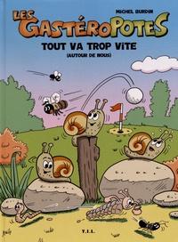 Michel Burdin - Les Gastéropotes  : Tout va trop vite (autour de nous).